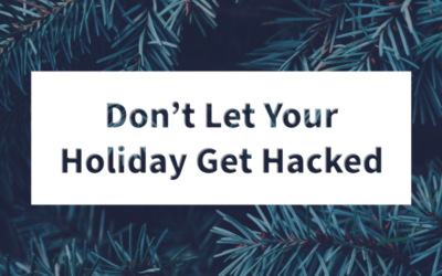 Don't Let Your Holiday Get Hacked